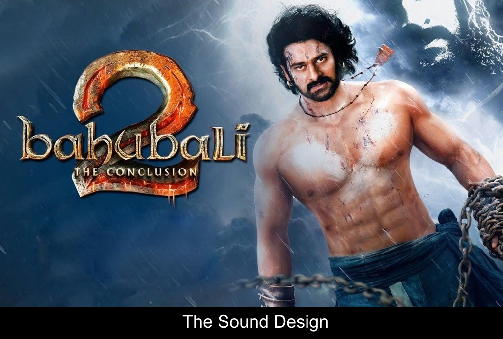 The Sound Design of Baahubali 2: The Conclusion | Film